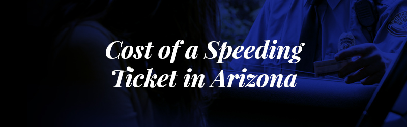 Cost of a Speeding Ticket in Arizona